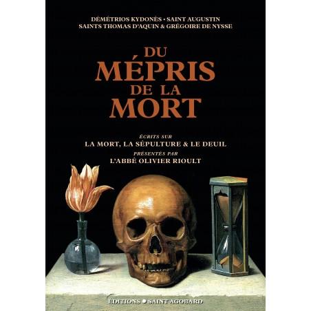 DU MEPRIS DE LA MORT - Textes sur la mort, la sépulture et le deuil présentés par l'Abbé Olivier Rioult