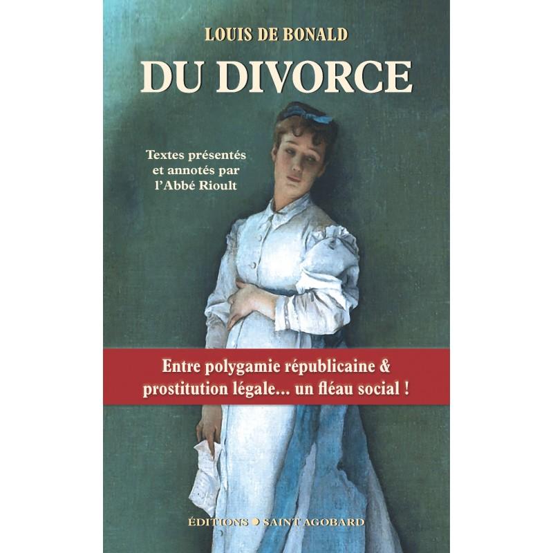 Du divorce, par Louis de Bonald, Entre polygamie républicaine et prostitution légale :  Un fléau social